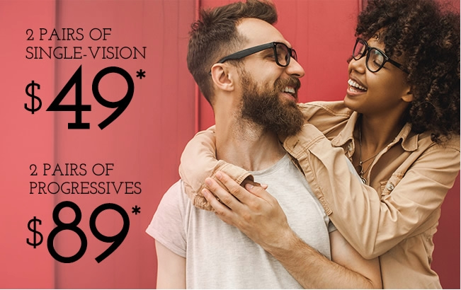Couple with eyeglasses Single Vision 2 Pairs for $49 Progressives 2 Pairs for $89